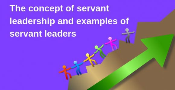 The concept of servant leadership and examples of servant leaders – Top6quotes