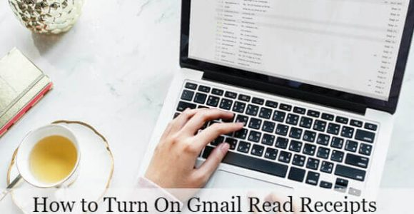 3 Ways to Turn On Gmail Read Receipts