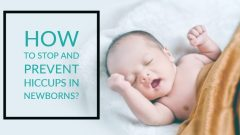 Newborn hiccups: How to stop and avoid hiccups in babies?