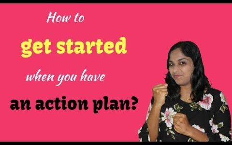 How to get started when you have an action plan!