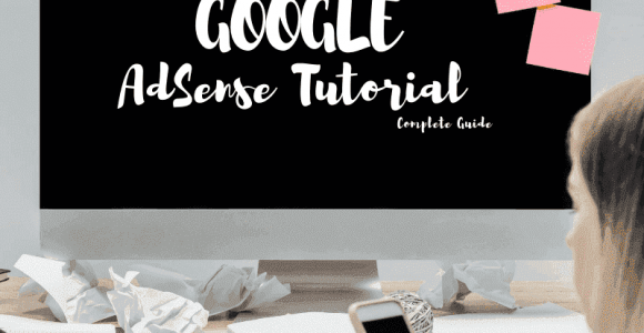 Google AdSense Tutorial: Learn How To Use Google AdSense Like A Pro