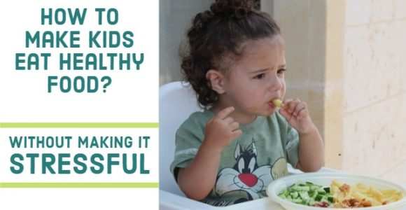 How to make kids eat healthy food (without making it stressful)?