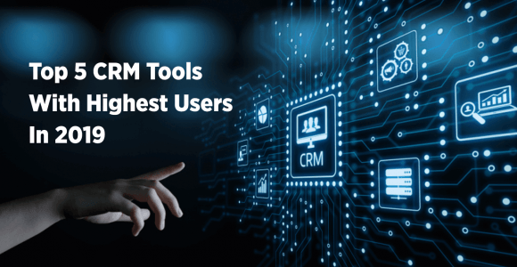 Top 5 CRM Tools With Highest Users In 2019
