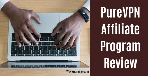 PureVPN Affiliate Program Review : Join And Earn Cash