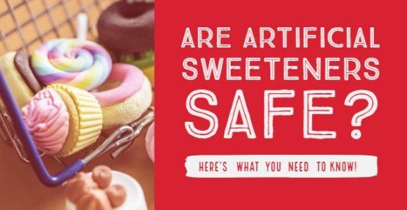 Are artificial sweeteners safe? Here's what you need to know!