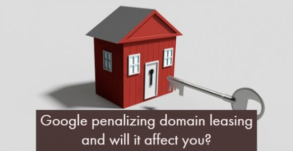 Google penalizing domain leasing and will it affect you?