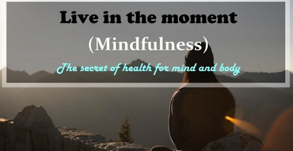 Live in the moment (Mindfulness): The secret of health for mind and body | InvajyC