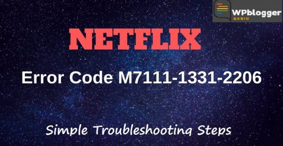 How to Fix Netflix Error M7111-1331-2206 – Wpbloggerbasic