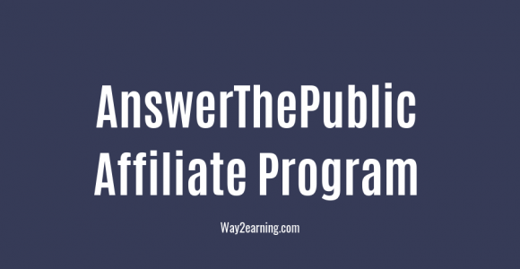 AnswerThePublic Affiliate Program Review : Join And Earn Cash