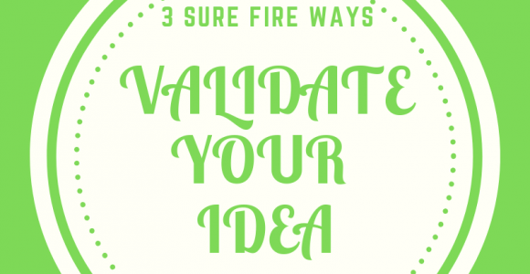 3 Sure Fire Ways To Validate Your Idea
