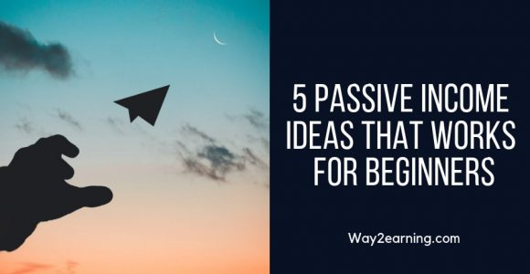 5 Passive Income Ideas That Works For Beginners (Free)