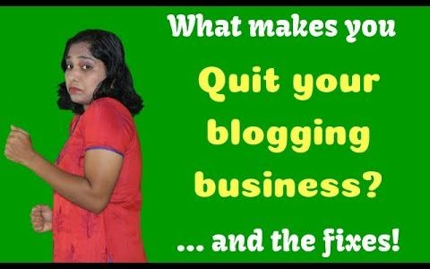 What makes you quit your blogging business [And the fixes]