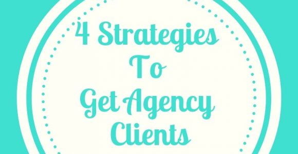 4 Strategies To Get Agency Clients