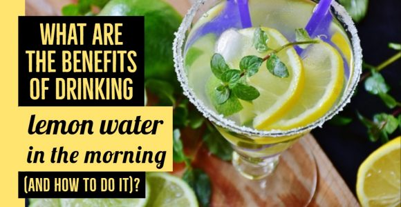 What are the benefits of drinking lemon water in the morning (and how to do it)?
