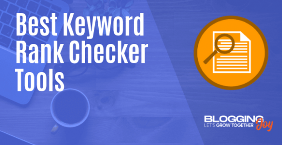 10 Best Keyword Rank Checker Tools (Check Google Rankings For A Website)