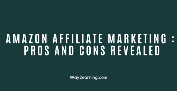 Amazon Affiliate Marketing (2019) : Pros And Cons Revealed