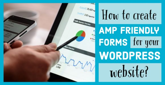 How to create AMP friendly forms for your WordPress website?
