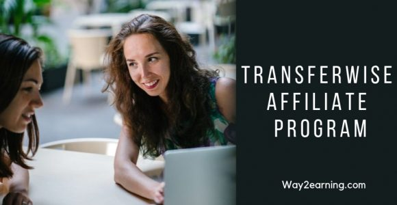 TransferWise Affiliate Program (2019) : Join And Get Rewards