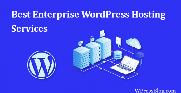 5 Best Enterprise WordPress Hosting Service Provider in 2019