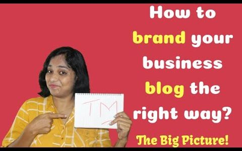 What it takes to brand your business blog? The big picture!