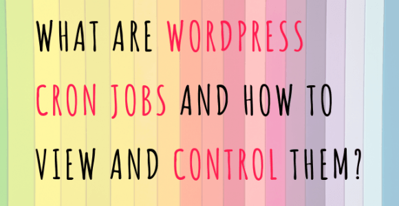 What are WordPress Cron jobs and how to view and control them?