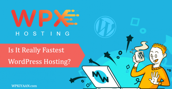 WPX Hosting Review 2019 – Is It Really Fastest WordPress Hosting?