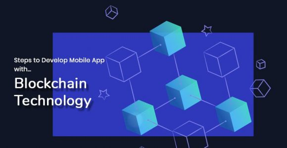 Steps to Develop Mobile App with Blockchain Technology