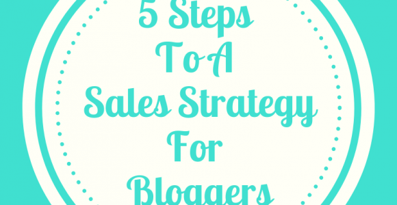 5 Steps To A Sales Strategy For Bloggers