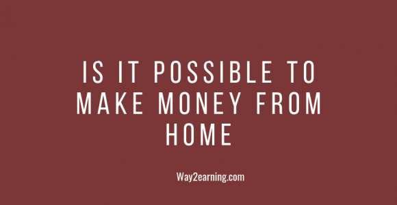 Is It Possible To Make Money From Home – (Quora Question)