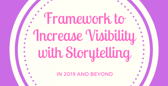 Framework To Increase Visibility With Storytelling In 2019 (and beyond)