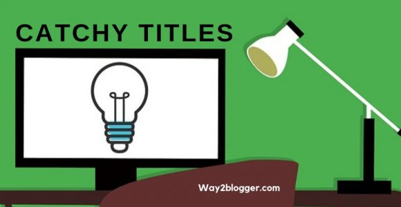 9 Catchy Blog Post Titles That Increase Your Traffic Rapidly