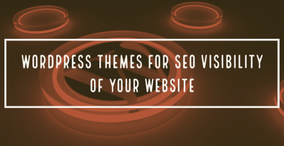 WordPress Themes for SEO Visibility Of Your Website