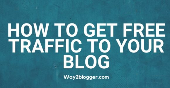 How To Get Free Traffic To Your Blog : (7 Proven Strategies)