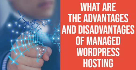 What are the advantages and disadvantages of Managed WordPress hosting