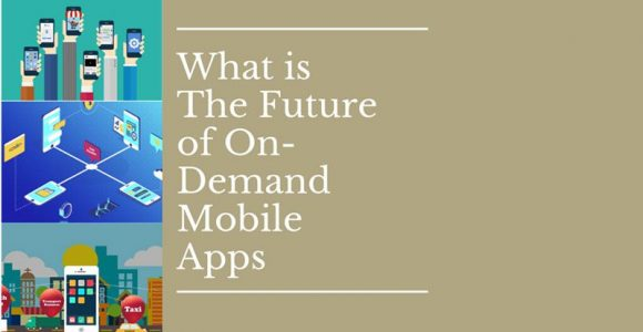 What Is The Future Of On-Demand Mobile Apps?