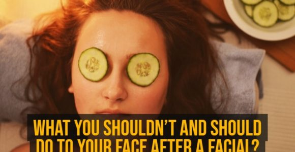 What you shouldn't and should do to your face after a facial?