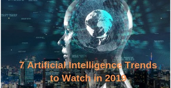 7 Artificial Intelligence Trends to Watch in 2019