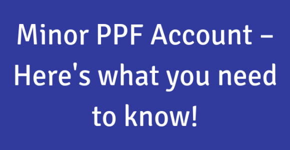 Minor PPF Account – Here's what you need to know!