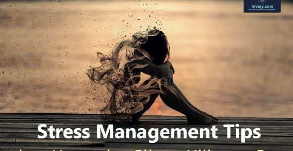 17 Stress Management Tips that Keep the Silent Killer at Bay