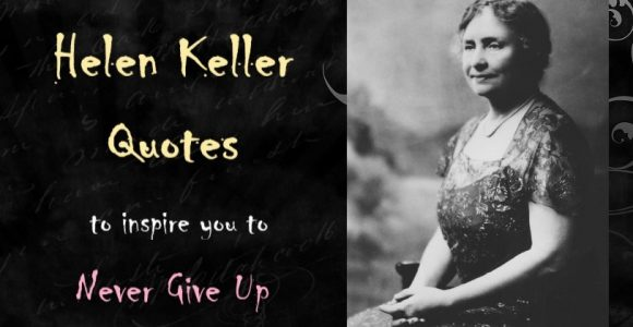 31 Helen Keller Quotes to inspire you to never give up