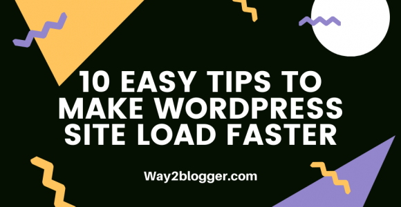 10 Easy Tips To Make WordPress Site Load Faster – Way2blogger