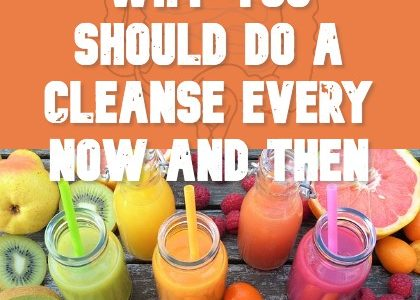 Why You Should Do a Cleanse Every Now and Then
