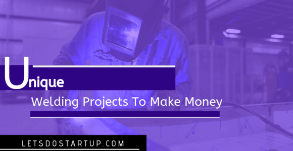 Top 27 Unique Welding Projects To Make Money