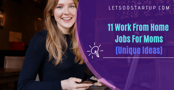 Top 11 Unique Work From Home Jobs For Moms