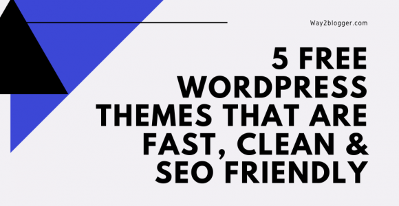 5 Free WordPress Themes That Are Fast, Clean & SEO Friendly – Way2blogger