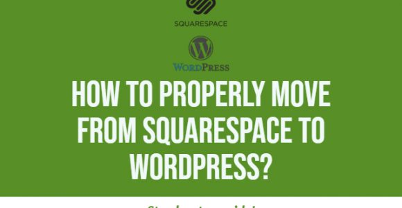 How to properly move from Squarespace to WordPress? Step by step guide!