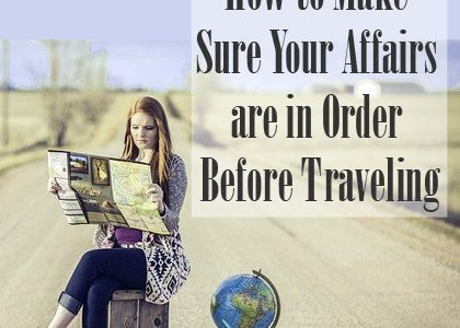 How to Make Sure Your Affairs are in Order Before Traveling