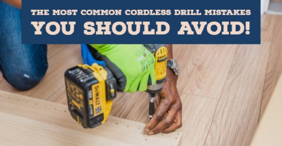 The most common cordless drill mistakes you should avoid!