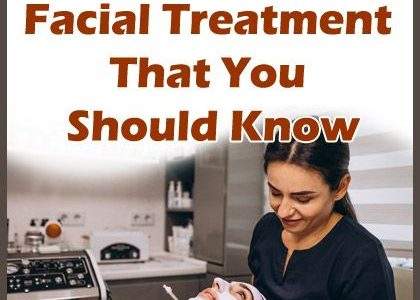 4 Facts About Facial Treatment That You Should Know