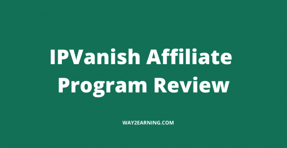 IPVanish Affiliate Program Review : Recommend And Earn